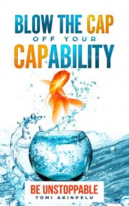 Blow The Cap off Your Capability – Be Unstoppable